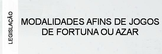 000-legislacao-modalidades-afins-de-jogos-de-fortuna-ou-azar
